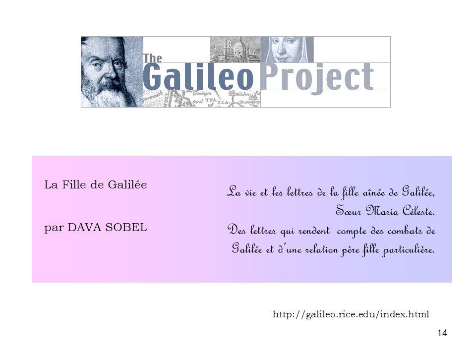 14 La Fille de Galilée par DAVA SOBEL La vie et les lettres de la fille aînée de Galilée, Sœur Maria Céleste. Des lettres qui rendent compte des comba