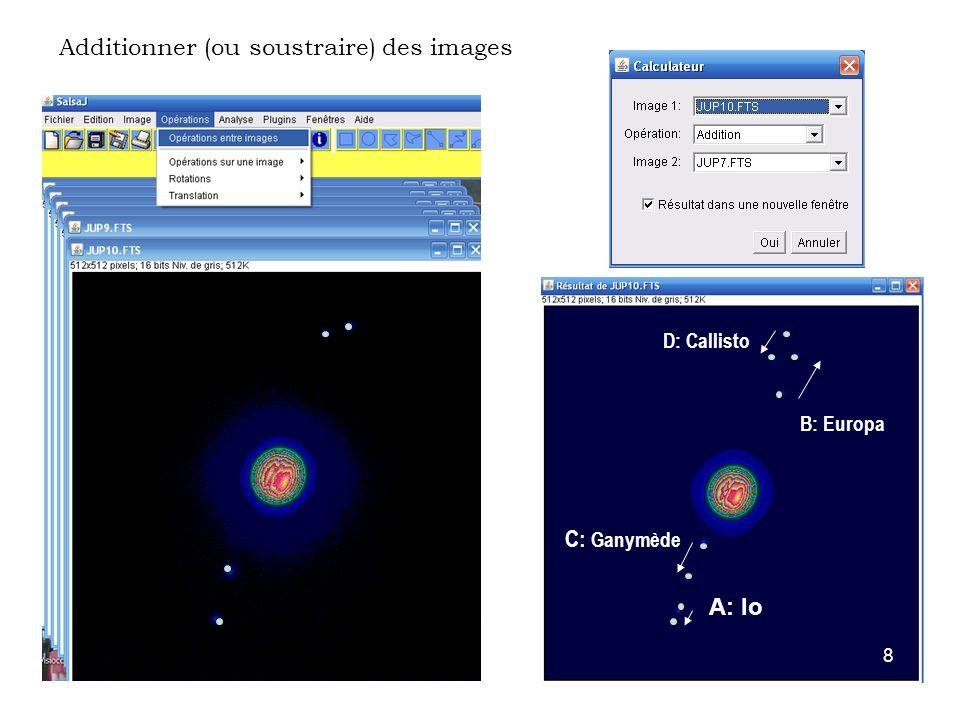 8 Additionner (ou soustraire) des images D: Callisto B: Europa C: Ganymède A: Io 8