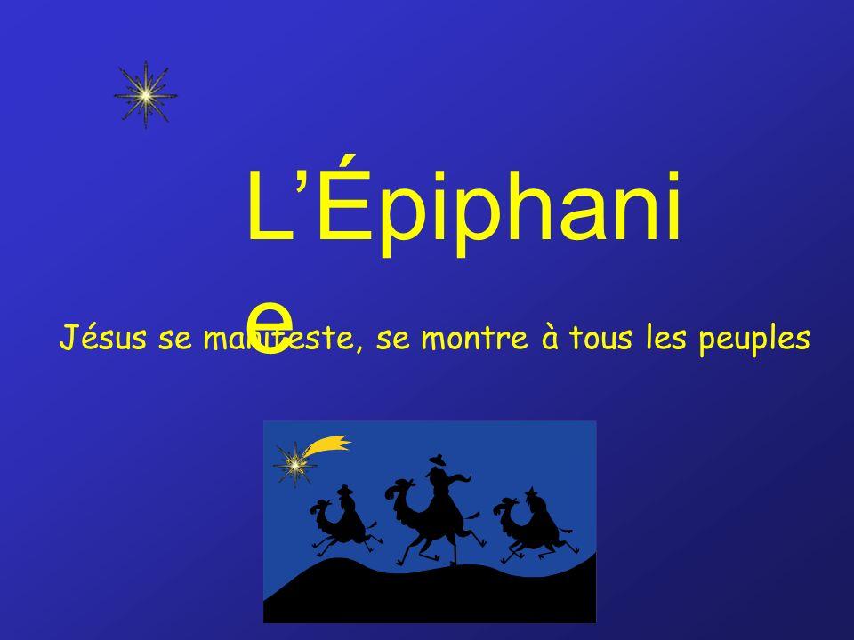 LÉpiphani e Jésus se manifeste, se montre à tous les peuples