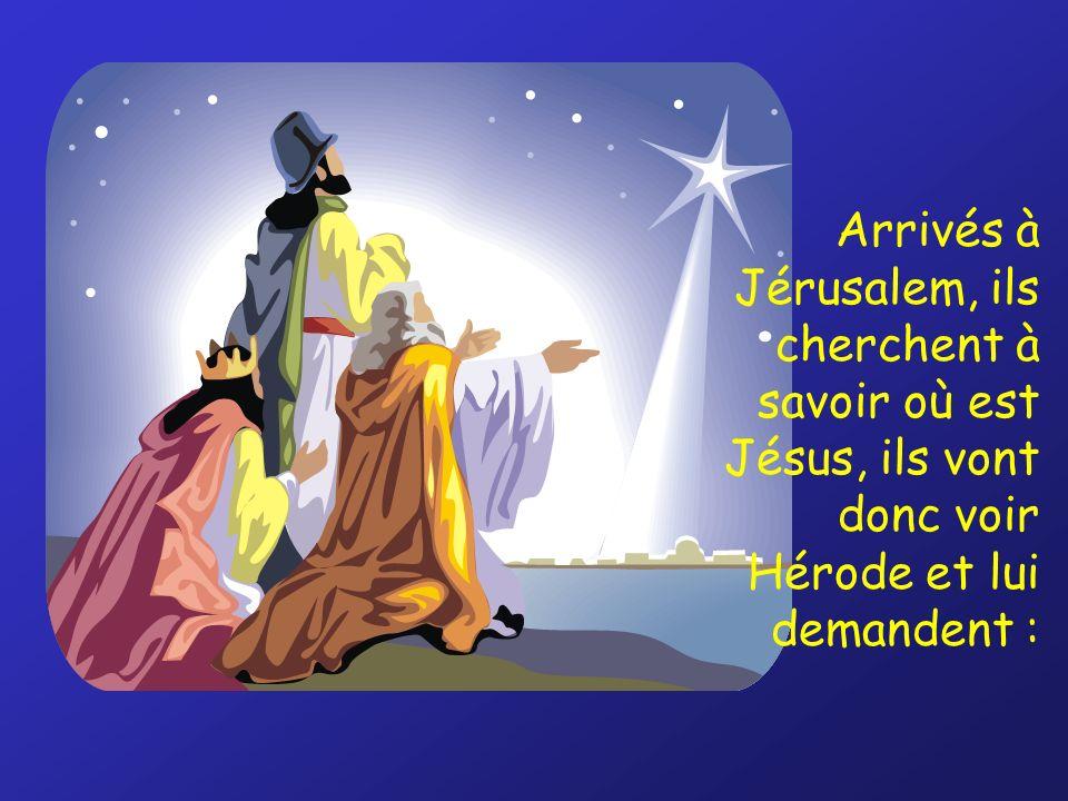 Arrivés à Jérusalem, ils cherchent à savoir où est Jésus, ils vont donc voir Hérode et lui demandent :