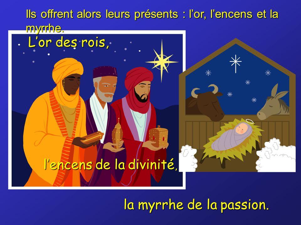Ils offrent alors leurs présents : lor, lencens et la myrrhe. Lor des rois, lencens de la divinité, la myrrhe de la passion.
