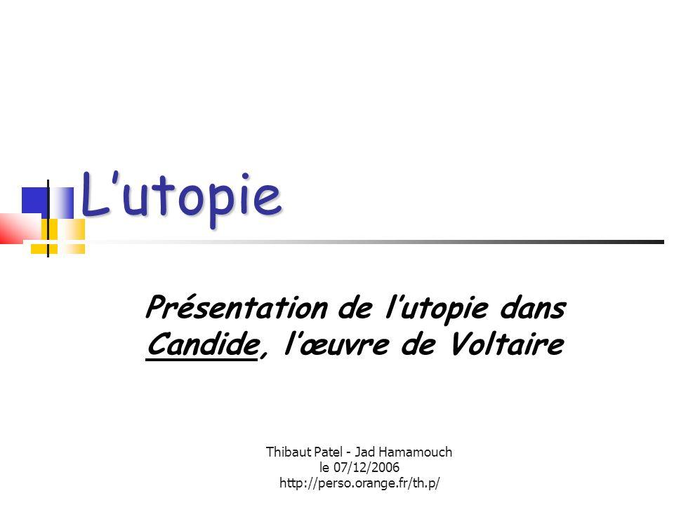 Thibaut Patel - Jad Hamamouch le 07/12/2006 http://perso.orange.fr/th.p/ Lutopie Présentation de lutopie dans Candide, lœuvre de Voltaire