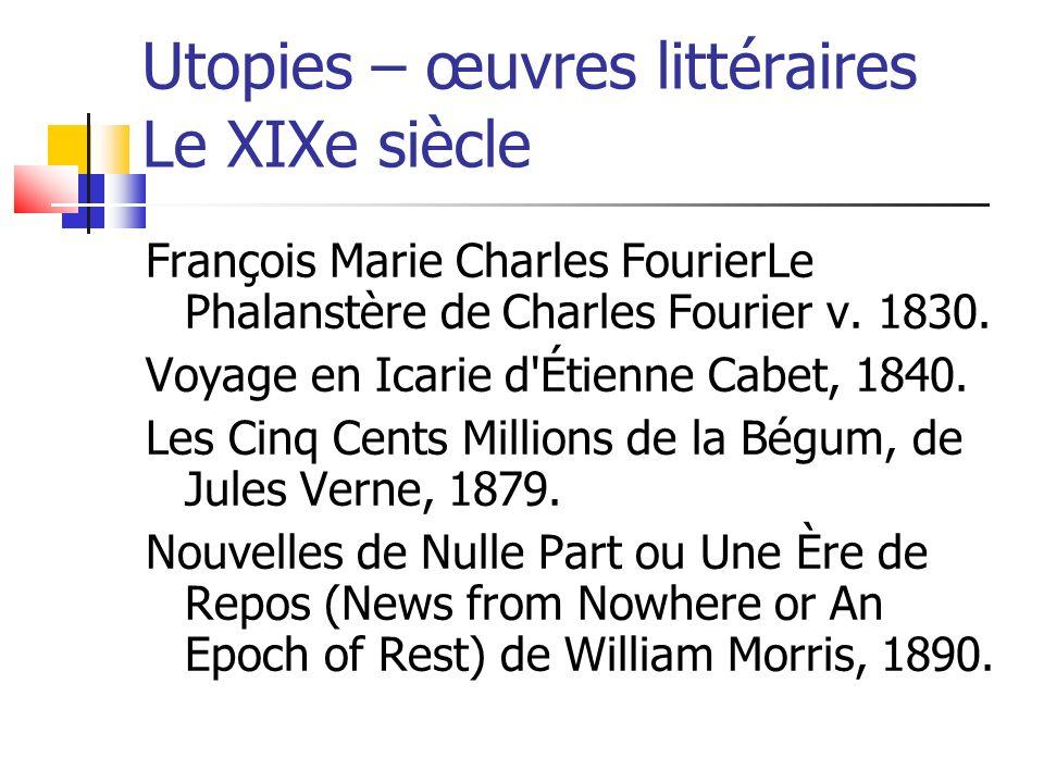 Utopies – œuvres littéraires Le XIXe siècle François Marie Charles FourierLe Phalanstère de Charles Fourier v. 1830. Voyage en Icarie d'Étienne Cabet,