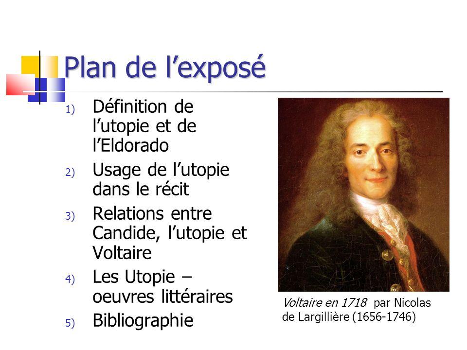Plan de lexposé 1) Définition de lutopie et de lEldorado 2) Usage de lutopie dans le récit 3) Relations entre Candide, lutopie et Voltaire 4) Les Utop