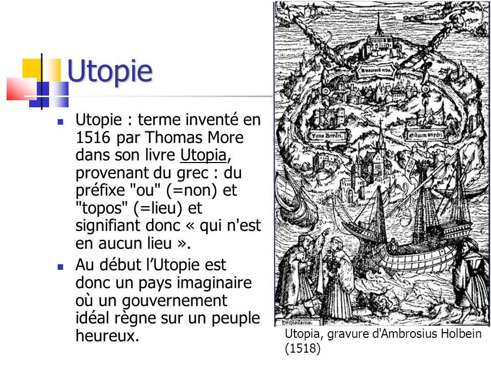 Utopie Utopie : terme inventé en 1516 par Thomas More dans son livre Utopia, provenant du grec : du préfixe