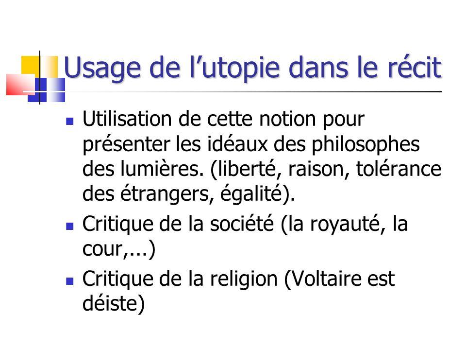 Usage de lutopie dans le récit Utilisation de cette notion pour présenter les idéaux des philosophes des lumières. (liberté, raison, tolérance des étr