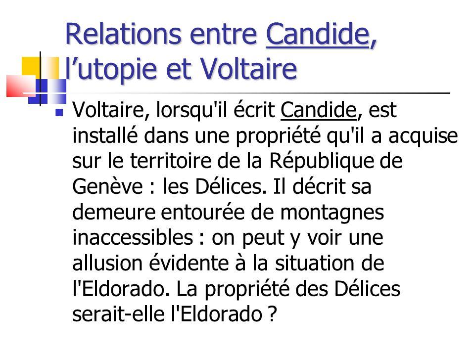 Relations entre Candide, lutopie et Voltaire Voltaire, lorsqu'il écrit Candide, est installé dans une propriété qu'il a acquise sur le territoire de l