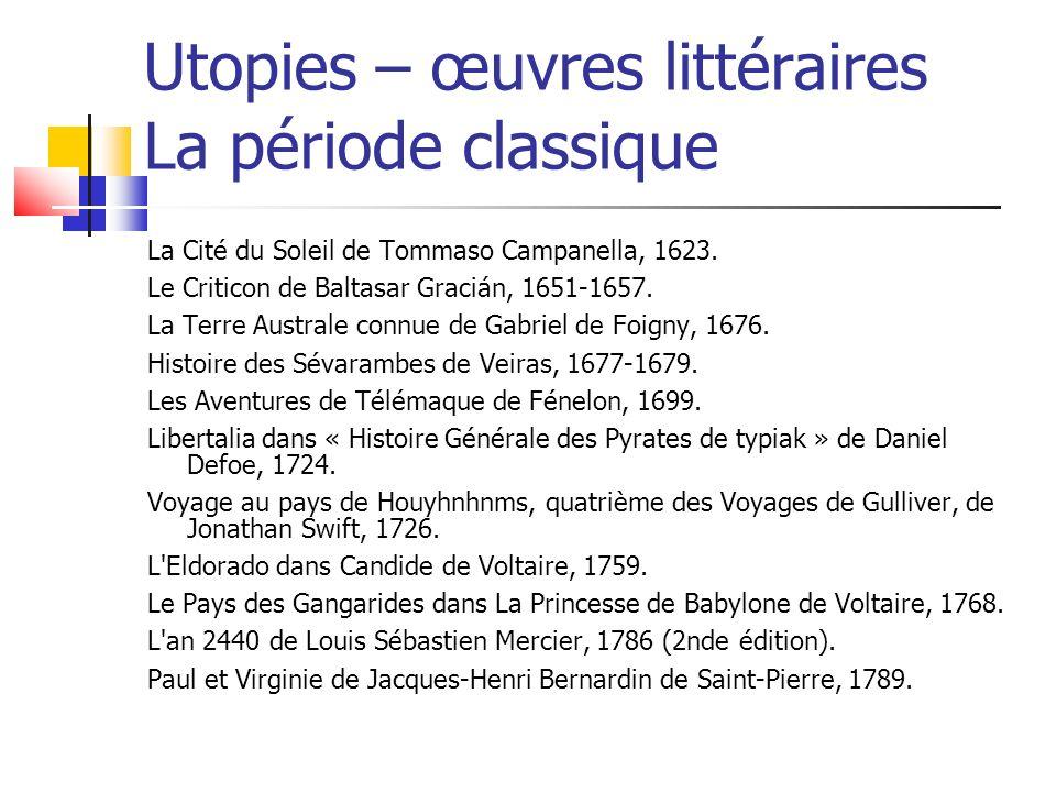 Utopies – œuvres littéraires La période classique La Cité du Soleil de Tommaso Campanella, 1623. Le Criticon de Baltasar Gracián, 1651-1657. La Terre
