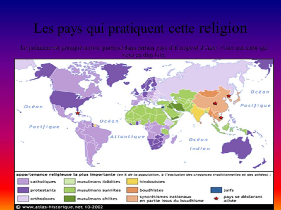 Les pays qui pratiquent cette religion Le judaïsme est pratiqué surtout pratiqué dans certain pays dEurope et dAsie.Voici une carte qui vous en dira loin.