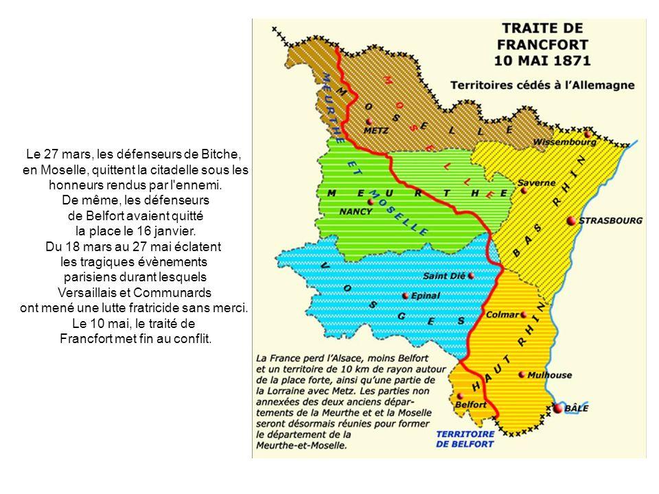 Le Traité de Paix est signé le 10 mai 1871. Une partie de la Lorraine et l'Alsace moins le Territoire de Belfort sont séparées de la France, qui doit