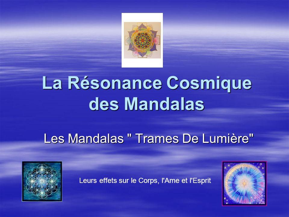La Résonance Cosmique des Mandalas Les Mandalas Trames De Lumière Leurs effets sur le Corps, l Ame et l Esprit