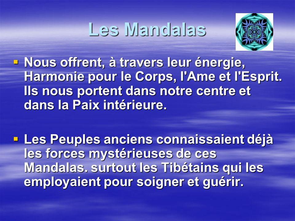 Les Mandalas Nous offrent, à travers leur énergie, Harmonie pour le Corps, l'Ame et l'Esprit. Ils nous portent dans notre centre et dans la Paix intér