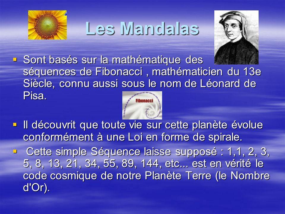 Les Mandalas Sont basés sur la mathématique des séquences de Fibonacci, mathématicien du 13e Siècle, connu aussi sous le nom de Léonard de Pisa. Sont