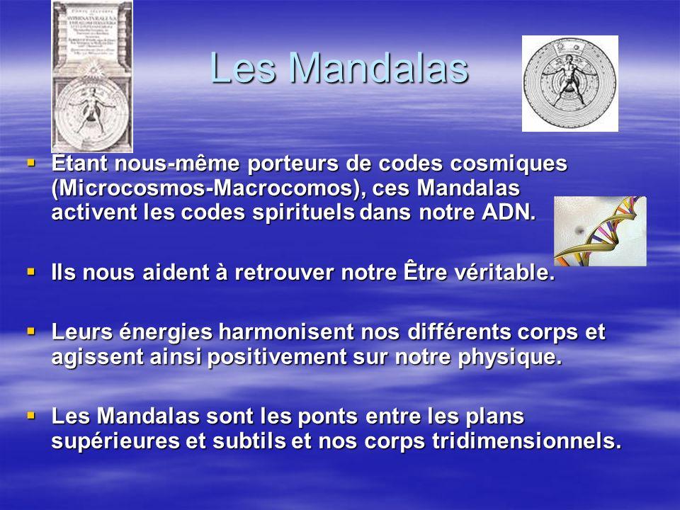 Les Mandalas Étant nous-même porteurs de codes cosmiques (Microcosmos-Macrocomos), ces Mandalas activent les codes spirituels dans notre ADN. Étant no