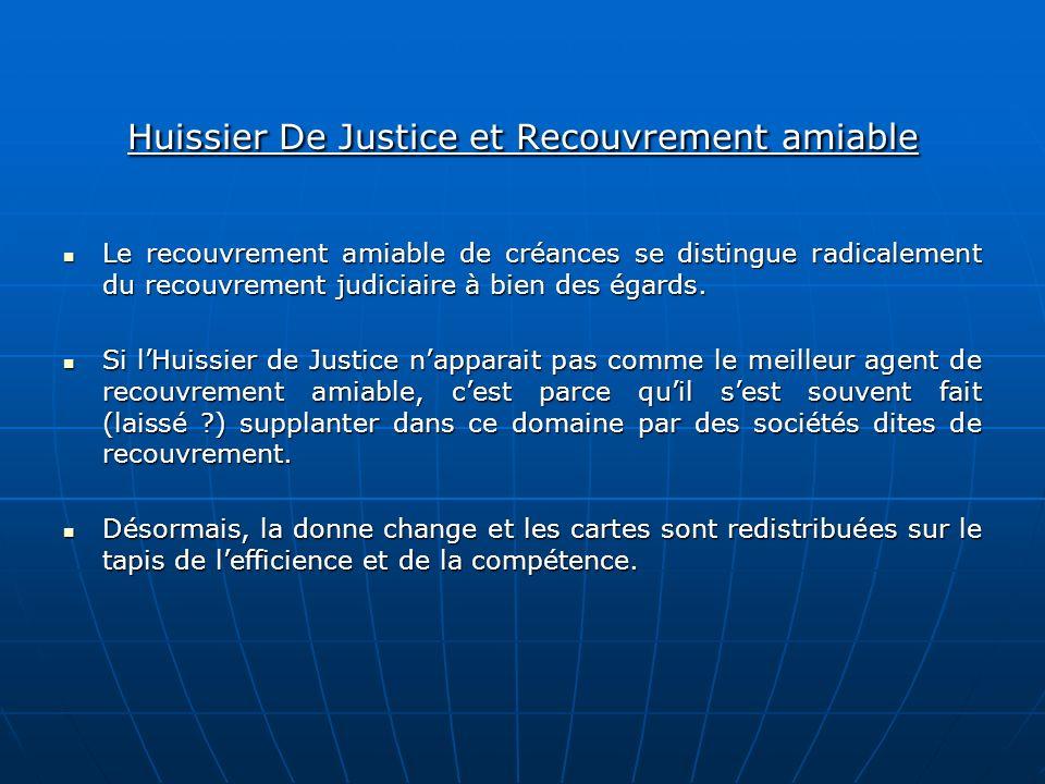 Huissier De Justice et Recouvrement amiable Le recouvrement amiable de créances se distingue radicalement du recouvrement judiciaire à bien des égards