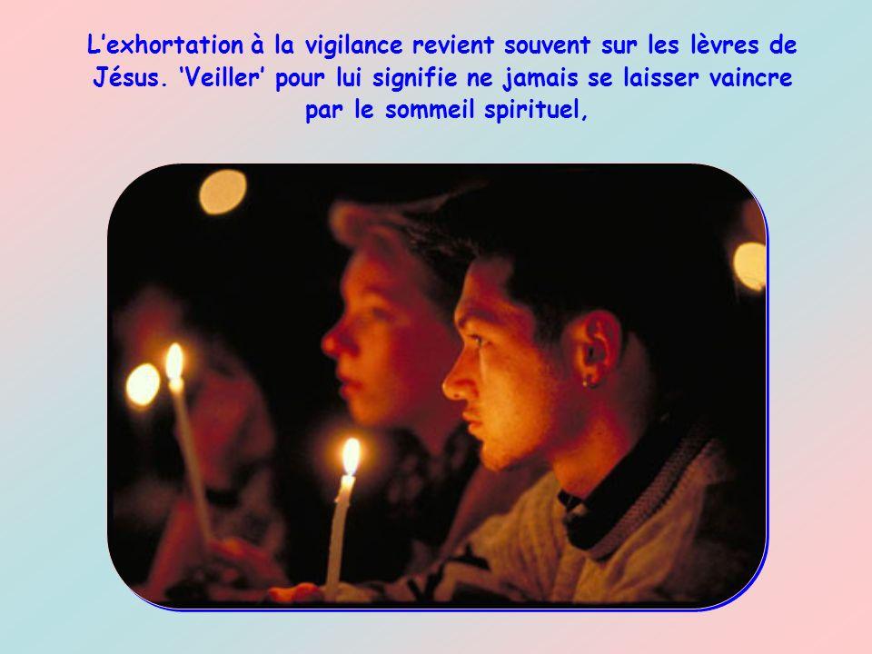 « Veillez et priez afin de ne pas tomber au pouvoir de la tentation. Lesprit est plein dardeur, mais la chair est faible (Mt 26,41). Lesprit est plein