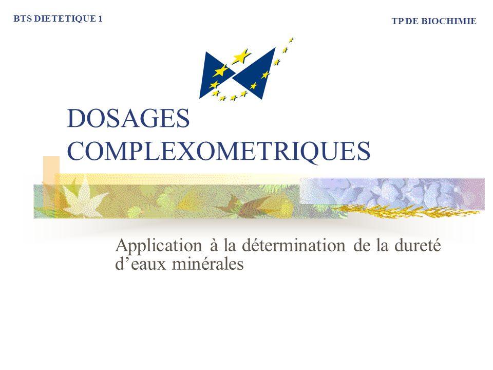 DOSAGES COMPLEXOMETRIQUES Application à la détermination de la dureté deaux minérales BTS DIETETIQUE 1 TP DE BIOCHIMIE