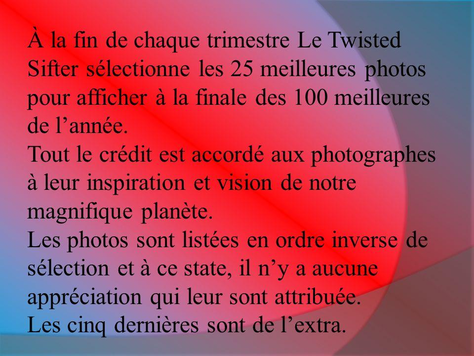 À la fin de chaque trimestre Le Twisted Sifter sélectionne les 25 meilleures photos pour afficher à la finale des 100 meilleures de lannée.