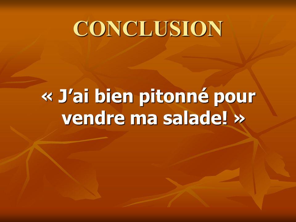 CONCLUSION « Jai bien pitonné pour vendre ma salade! »