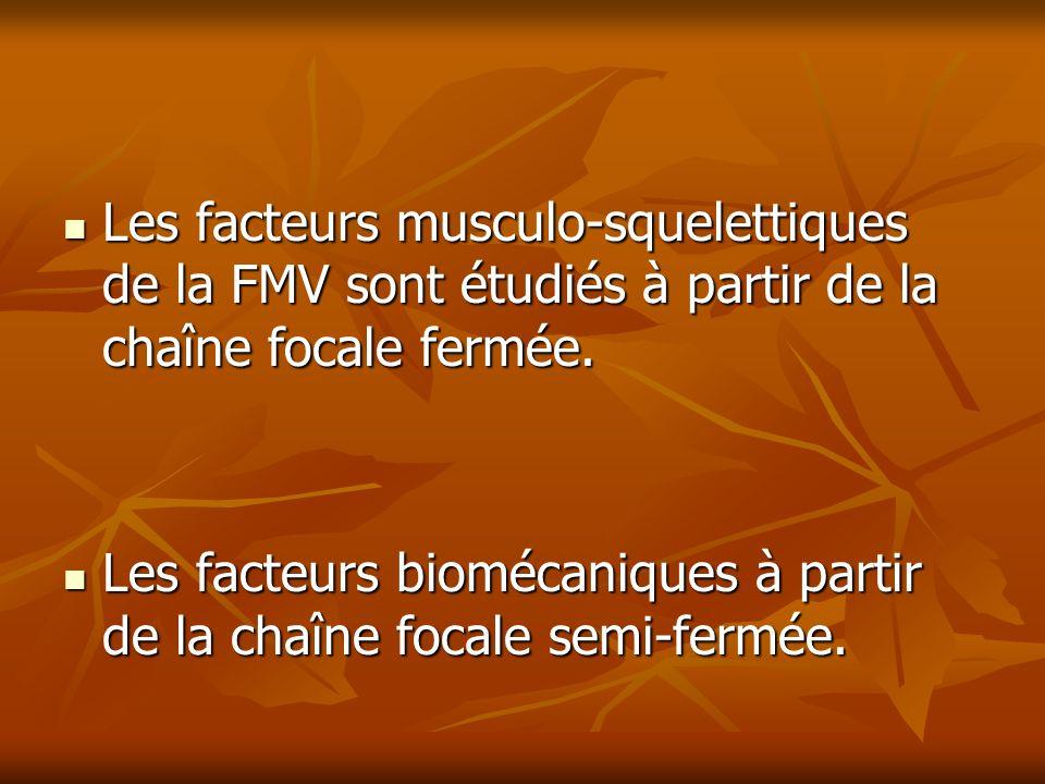 Les facteurs musculo-squelettiques de la FMV sont étudiés à partir de la chaîne focale fermée. Les facteurs musculo-squelettiques de la FMV sont étudi