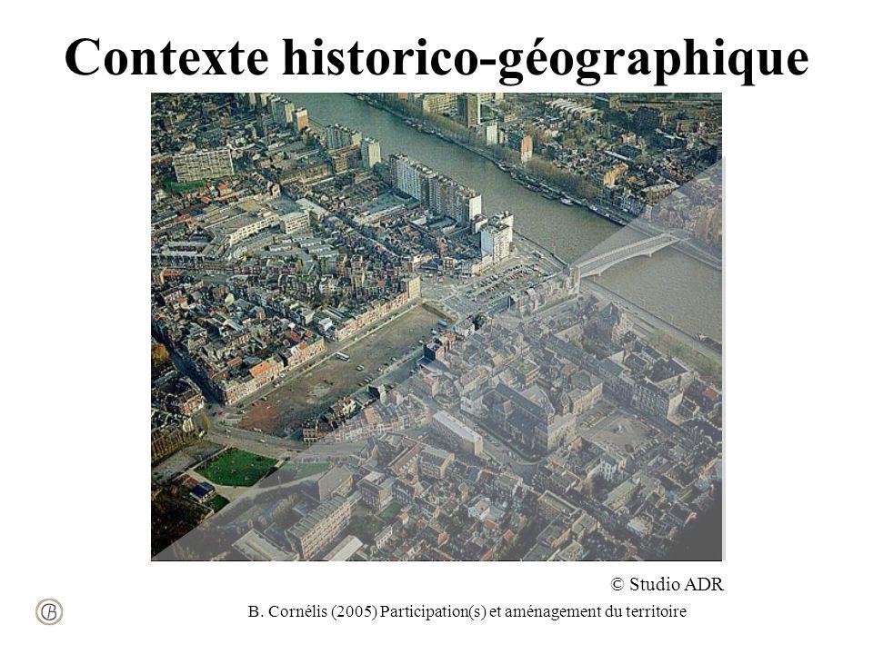 B. Cornélis (2005) Participation(s) et aménagement du territoire Contexte historico-géographique © Studio ADR