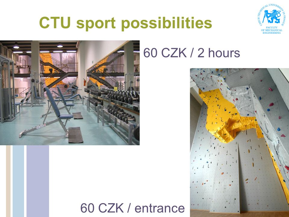 CTU sport possibilities 60 CZK / 2 hours 60 CZK / entrance