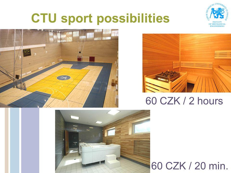 CTU sport possibilities 60 CZK / 2 hours 60 CZK / 20 min.