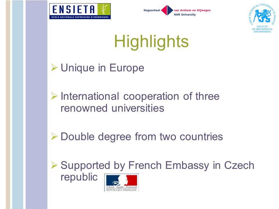 Highlights Unique in Europe International cooperation of three renowned universities Double degree from two countries Supported by French Embassy in C