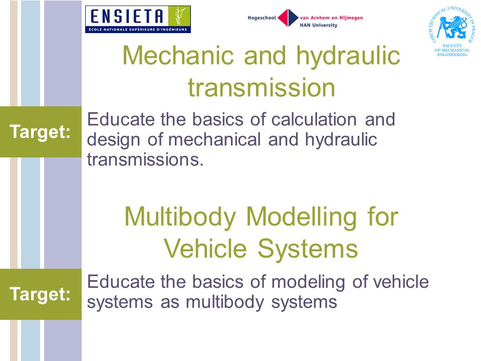 Mechanic and hydraulic transmission Educate the basics of calculation and design of mechanical and hydraulic transmissions. Target: Multibody Modellin