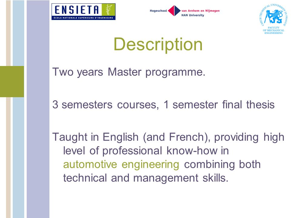 Description Two years Master programme. 3 semesters courses, 1 semester final thesis Taught in English (and French), providing high level of professio
