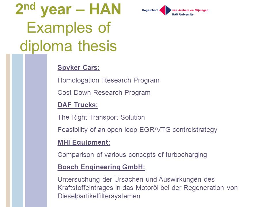 2 nd year – HAN Examples of diploma thesis Spyker Cars: Homologation Research Program Cost Down Research Program DAF Trucks: The Right Transport Solut