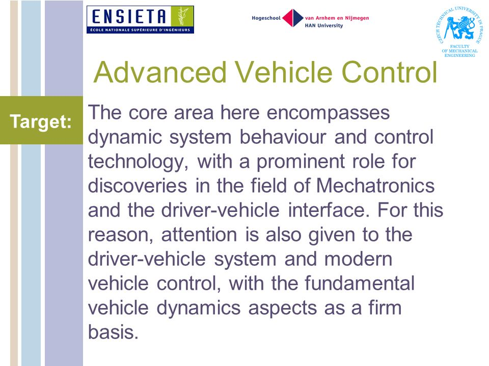 Advanced Vehicle Control The core area here encompasses dynamic system behaviour and control technology, with a prominent role for discoveries in the