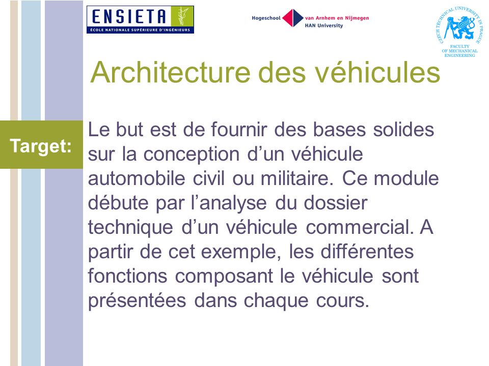 Architecture des véhicules Le but est de fournir des bases solides sur la conception dun véhicule automobile civil ou militaire.