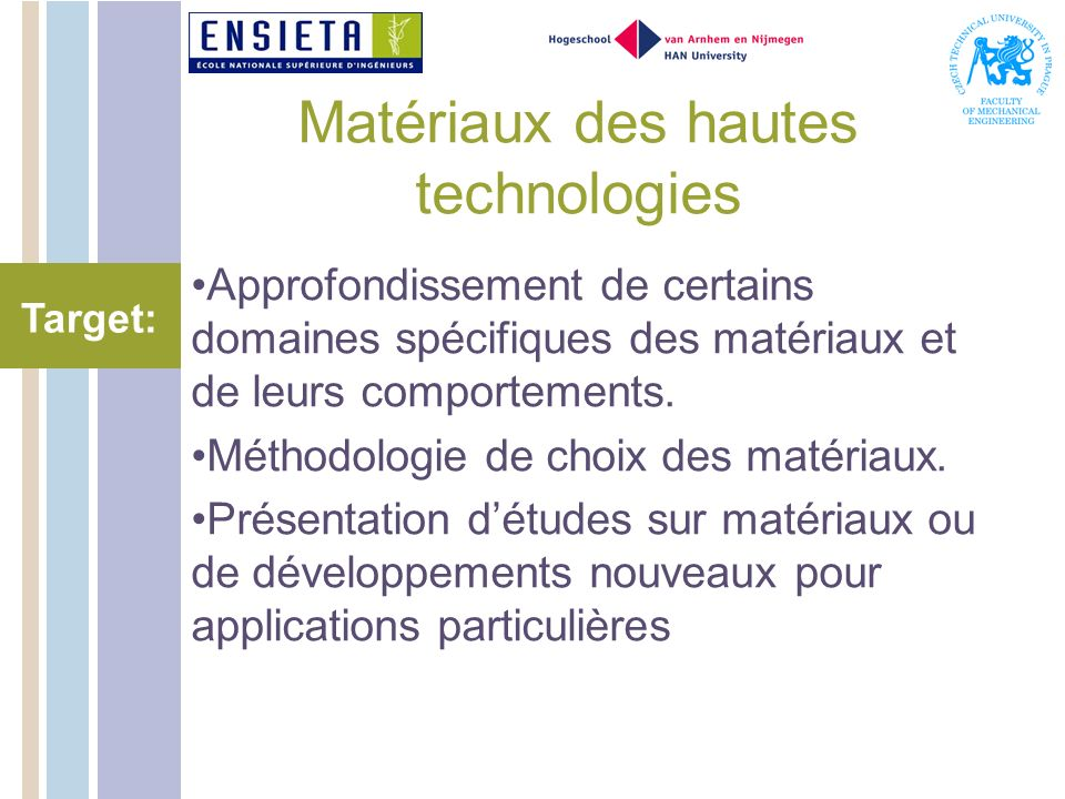 Matériaux des hautes technologies Approfondissement de certains domaines spécifiques des matériaux et de leurs comportements.