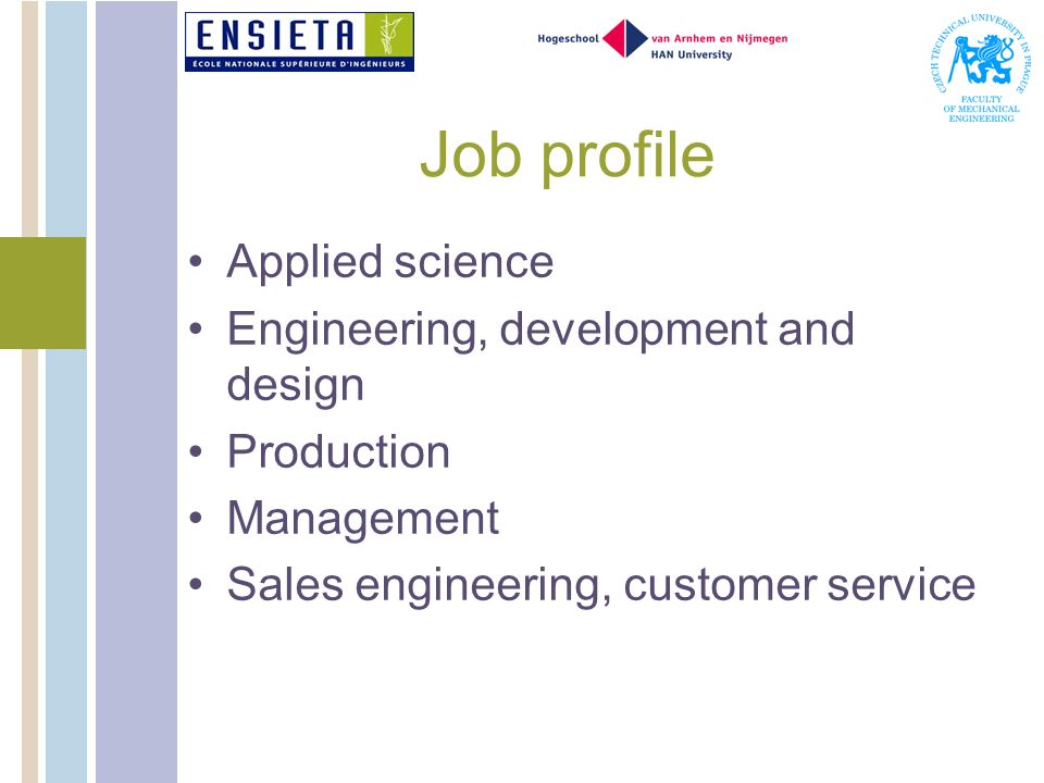 Job profile Applied science Engineering, development and design Production Management Sales engineering, customer service
