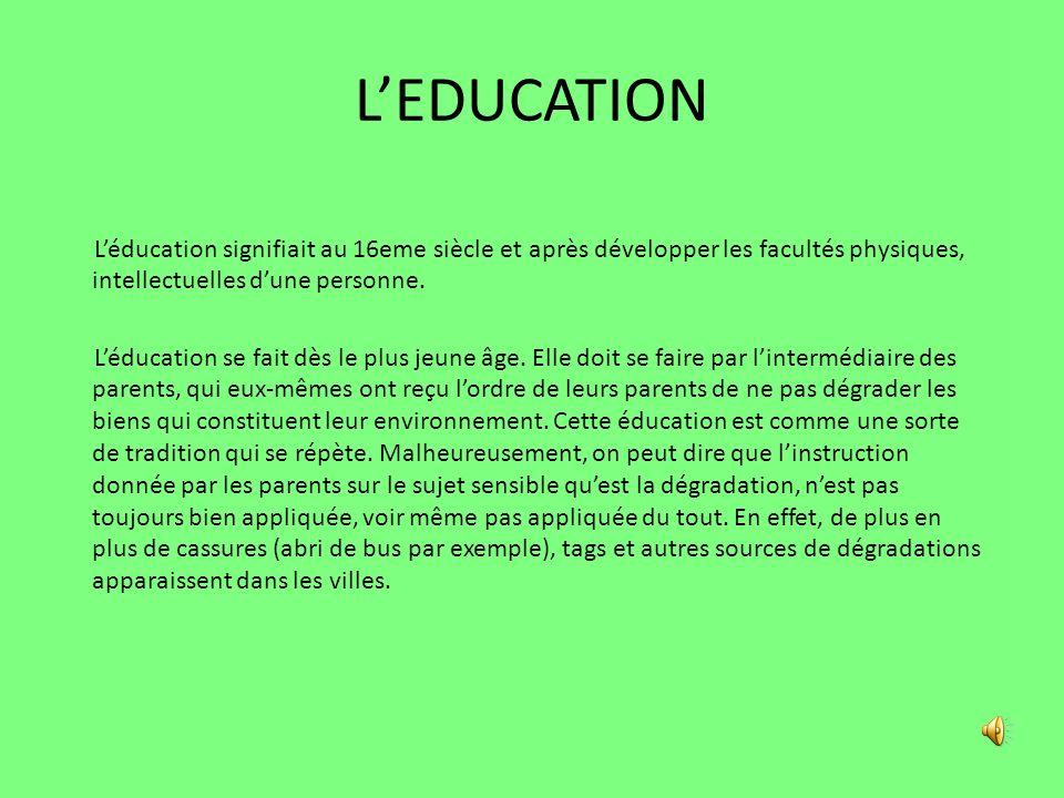 LEDUCATION Léducation signifiait au 16eme siècle et après développer les facultés physiques, intellectuelles dune personne. Léducation se fait dès le
