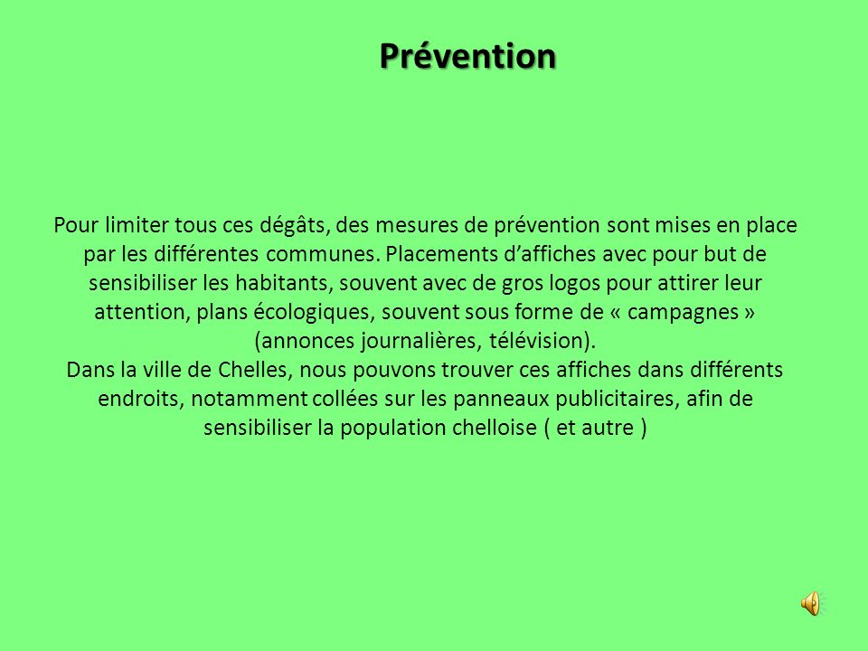 Pour limiter tous ces dégâts, des mesures de prévention sont mises en place par les différentes communes. Placements daffiches avec pour but de sensib