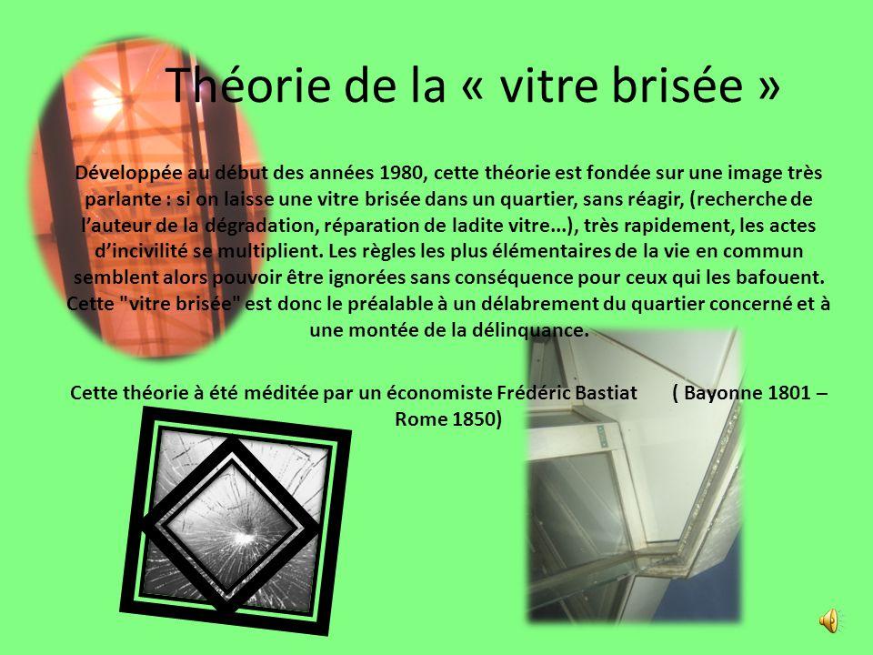 Théorie de la « vitre brisée » Développée au début des années 1980, cette théorie est fondée sur une image très parlante : si on laisse une vitre bris