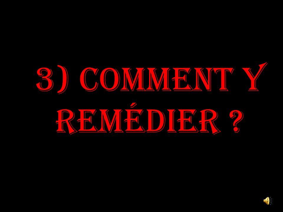 3) Comment y remédier ?
