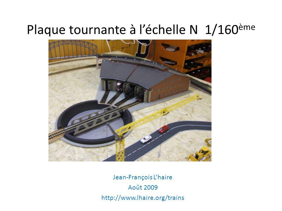 Plaque tournante à léchelle N 1/160 ème Jean-François Lhaire Août 2009 http://www.lhaire.org/trains