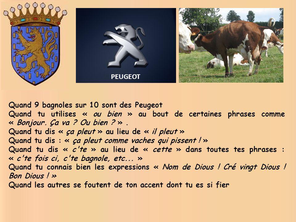 Quand 9 bagnoles sur 10 sont des Peugeot Quand tu utilises « ou bien » au bout de certaines phrases comme « Bonjour.