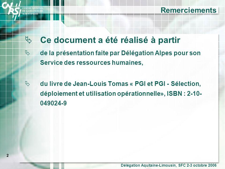 2 Délégation Aquitaine-Limousin, SFC 2-3 octobre 2006 Remerciements Ce document a été réalisé à partir de la présentation faite par Délégation Alpes pour son Service des ressources humaines, du livre de Jean-Louis Tomas « PGI et PGI - Sélection, déploiement et utilisation opérationnelle», ISBN : 2-10- 049024-9