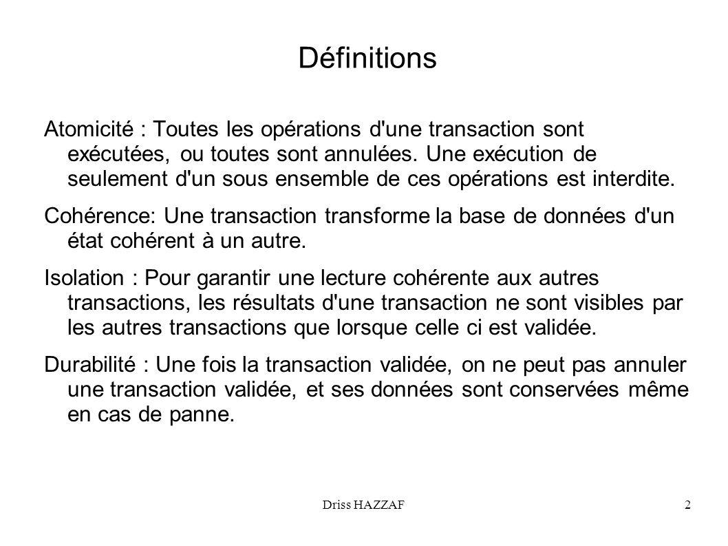 Driss HAZZAF2 Définitions Atomicité : Toutes les opérations d'une transaction sont exécutées, ou toutes sont annulées. Une exécution de seulement d'un