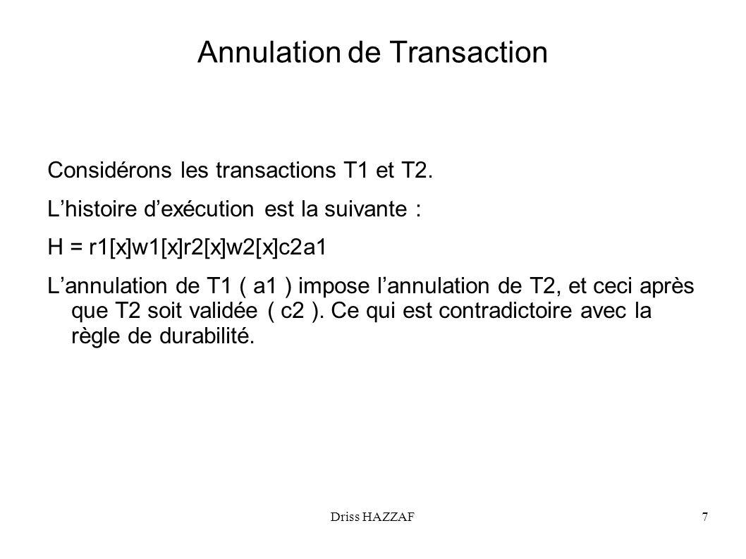 Driss HAZZAF8 Exécution recouvrable Une exécution qui évite lannulation des transactions validées (Respecte la règle de durabilité ) Exemple : w1[x] r2[x] w2[x] c2 a1 Lannulation de T1 ( a1 ) oblige lannulation de T2 après que T2 soit validé ( c2 ).