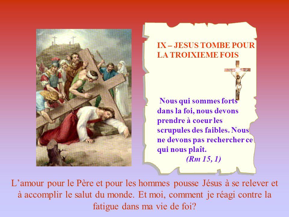 IX – JESUS TOMBE POUR LA TROIXIEME FOIS Nous qui sommes forts dans la foi, nous devons prendre à coeur les scrupules des faibles. Nous ne devons pas r
