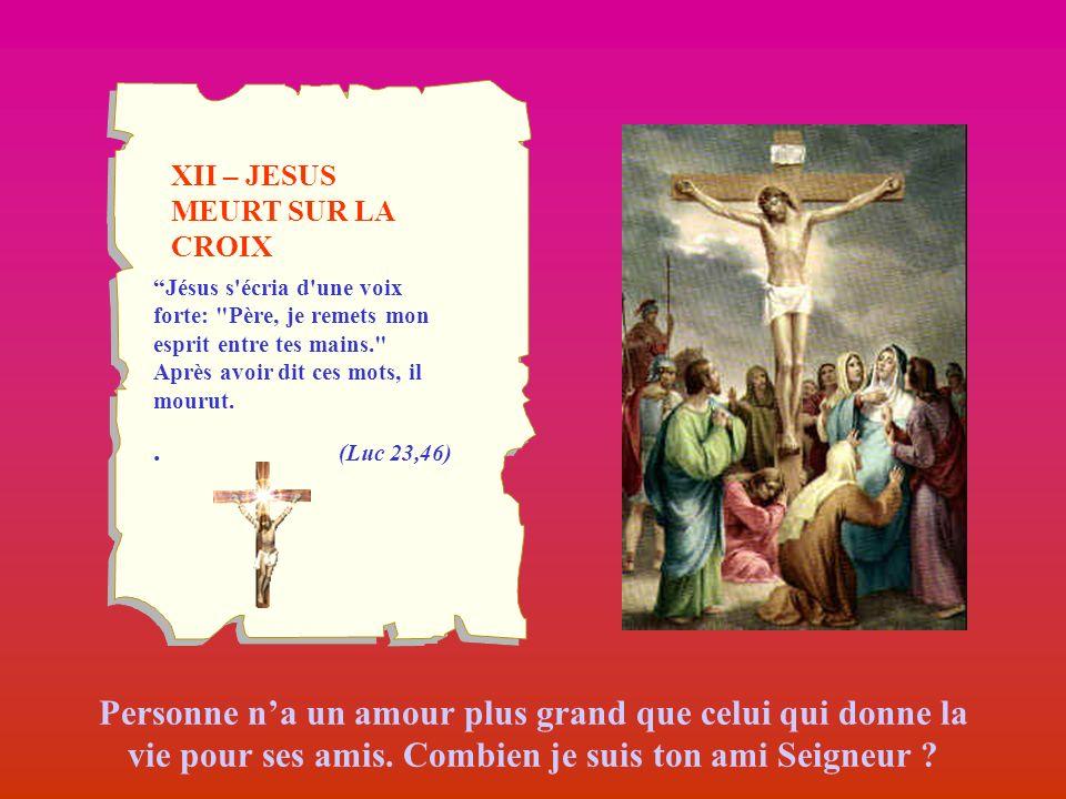 XII – JESUS MEURT SUR LA CROIX Personne na un amour plus grand que celui qui donne la vie pour ses amis. Combien je suis ton ami Seigneur ? Jésus s'éc