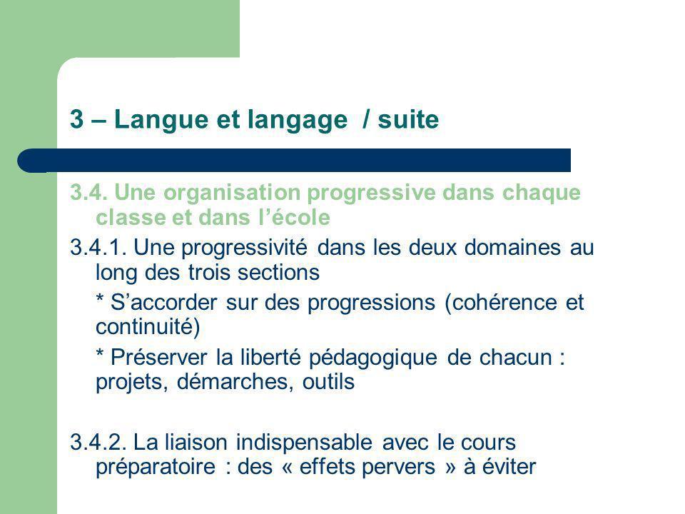 3 – Langue et langage / suite 3.4. Une organisation progressive dans chaque classe et dans lécole 3.4.1. Une progressivité dans les deux domaines au l