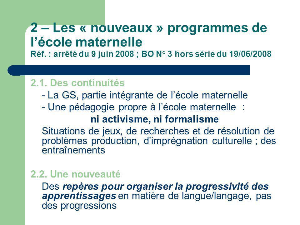 2 – Les « nouveaux » programmes de lécole maternelle Réf. : arrêté du 9 juin 2008 ; BO N° 3 hors série du 19/06/2008 2.1. Des continuités - La GS, par
