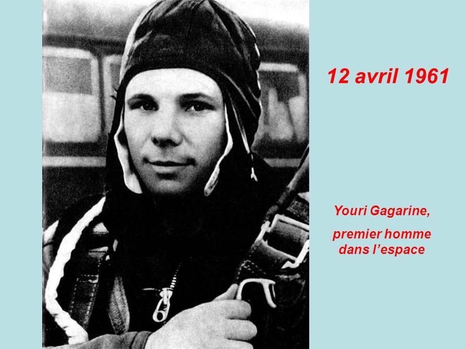 12 avril 1961 Youri Gagarine, premier homme dans lespace