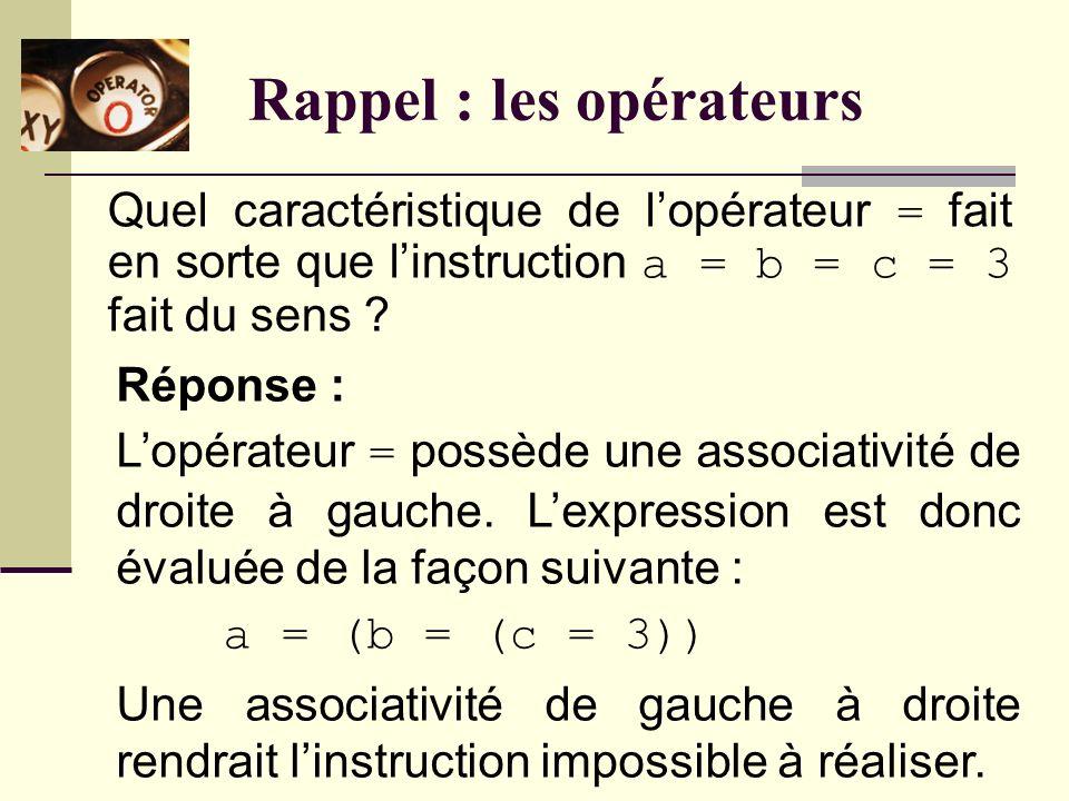Rappel : les opérateurs Quel influence a la priorité dun opérateur lors de lévaluation dune expression .